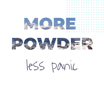 An illustration of mountains with the words More Powder Less Panic