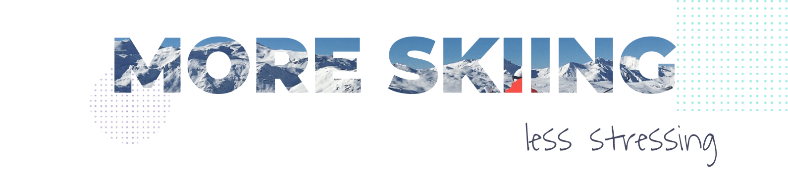 An illustration of mountains with the words More Skiing Less Stressing